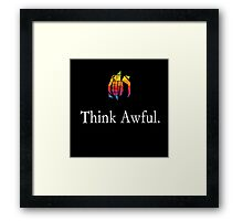 Think Awful Framed Print