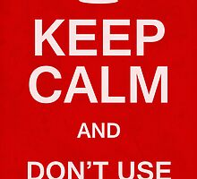 Keep Calm and Don't Use Comic Sans by Karl Gookey