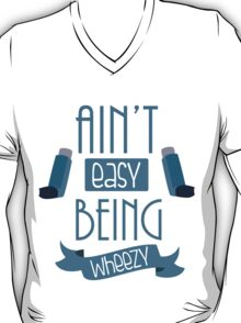 Ain't easy being wheezy  T-Shirt