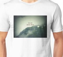 We Are Never Alone Unisex T-Shirt