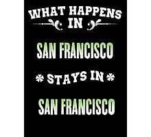 What happens in San Francisco stays in San Francisco Photographic Print