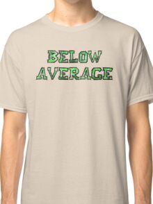 Below Average Classic T-Shirt