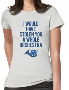 I Would Have Stolen You A Whole Orchestra Womens Fitted T-Shirt