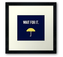 Wait for it. Framed Print