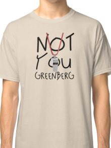 Not You Greenberg Classic T-Shirt