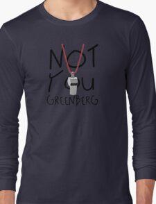 Not You Greenberg Long Sleeve T-Shirt
