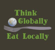 Think Globally Eat Locally by evisionarts