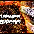 Manure Happens by Brian Damage