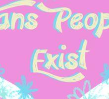 Trans People Exist Sticker