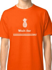 Wait for iiiiiiit!! Classic T-Shirt