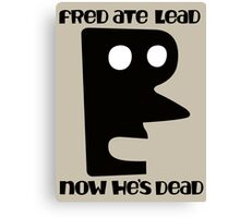 Fred Ate Lead Canvas Print