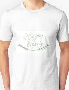 Be you, bravely T-Shirt