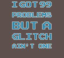 99 Problems but a glitch ain't one Unisex T-Shirt