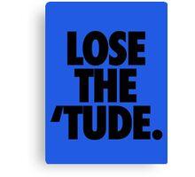 LOSE THE 'TUDE Canvas Print