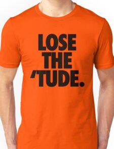 LOSE THE 'TUDE Unisex T-Shirt