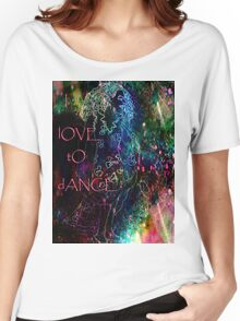 I  lOVE tO dANCE. Women's Relaxed Fit T-Shirt