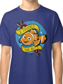 I touched the butt Classic T-Shirt