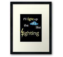 I'll light up the sky like lighting Framed Print