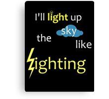 I'll light up the sky like lighting Canvas Print