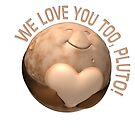 Love you Pluto by bmgdesigns