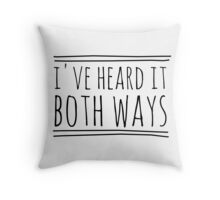 I've Heard It Both Ways in black Throw Pillow