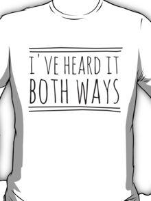 I've Heard It Both Ways in black T-Shirt