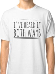 I've Heard It Both Ways in black Classic T-Shirt
