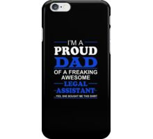 I'm A Proud Dad Of A Freaking Awesome Legal Assistant ...Yes,She Bought Me This Shirt - Custom Tshirts & Accessories iPhone Case/Skin
