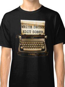 Write Drunk, Edit Sober! Classic T-Shirt