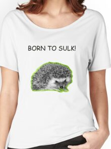 Born to Sulk...Radioactive Hedgehog Version! Women's Relaxed Fit T-Shirt