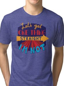 Let's get one thing straight - I'm not Tri-blend T-Shirt