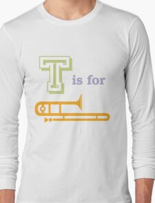 T is for Trombone Long Sleeve T-Shirt