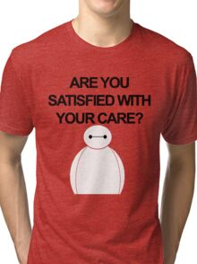 Are You Satisfied With Your Care? Tri-blend T-Shirt
