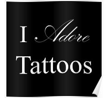 I Adore Tattoos Poster