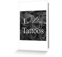 I Adore Tattoos - with roses Greeting Card