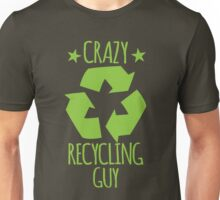 Crazy Recycling Guy Unisex T-Shirt