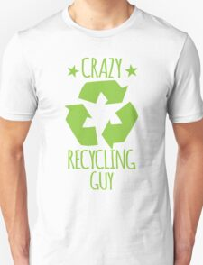 Crazy Recycling Guy Unisex T-Shirt