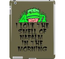 I love the smell of napalm in the morning. iPad Case/Skin