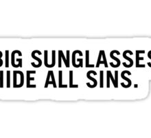 Big Sunglasses Hide All Sins Sticker