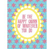 be the happy quinn of whatever you do Photographic Print