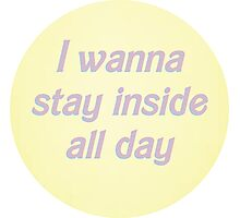 I wanna stay inside all day Photographic Print