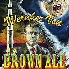 """""""Wernher Von BROWN ALE"""" by Browan Lollar"""