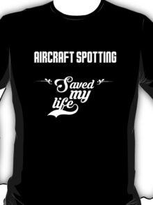 Aircraft Spotting saved my life! T-Shirt