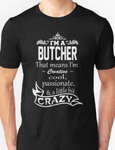 I'm A BUTCHER That Means I'm Creative, Cool, Passionate, & A Little Bit CRAZY T-Shirt