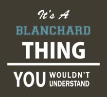Its a BLANCHARD thing, you wouldn't understand by Bernardos
