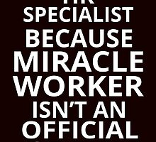 hr specialist because miracle worker isn't an official job title by teeshirtz
