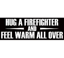 hug a firefighter and feel warm all over Photographic Print