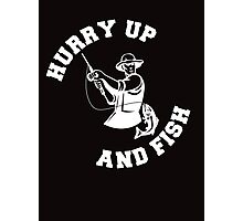 HURRY UP AND FISH Photographic Print