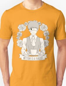 My story is a tragedy Unisex T-Shirt