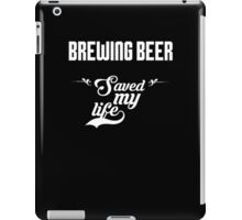 Brewing Beer saved my life! iPad Case/Skin